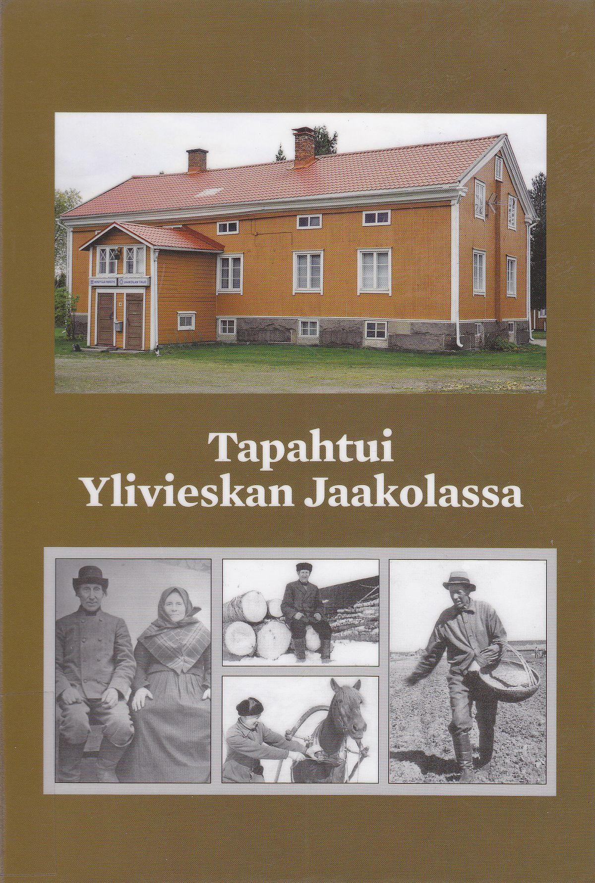 Jouko Hannulan Tapahtui Ylivieskan Jaakolassa -teoksen kannessa on Jaakolan talo sekä historiallisia kuvia.