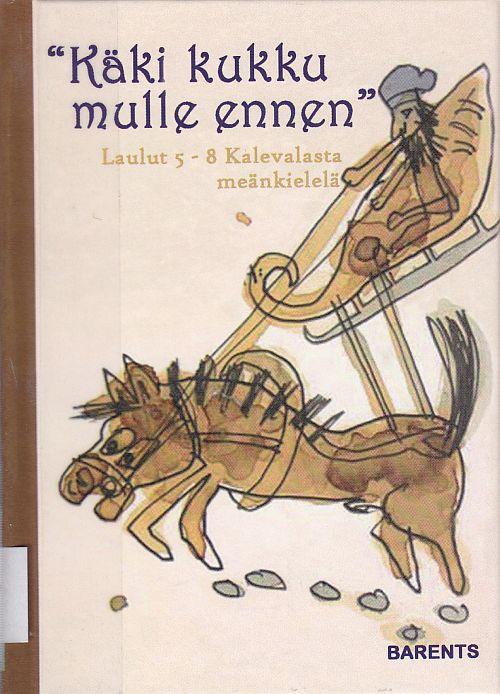 Bengt Pohjasen meänkielinen versio Kalevalan runoista 5-8