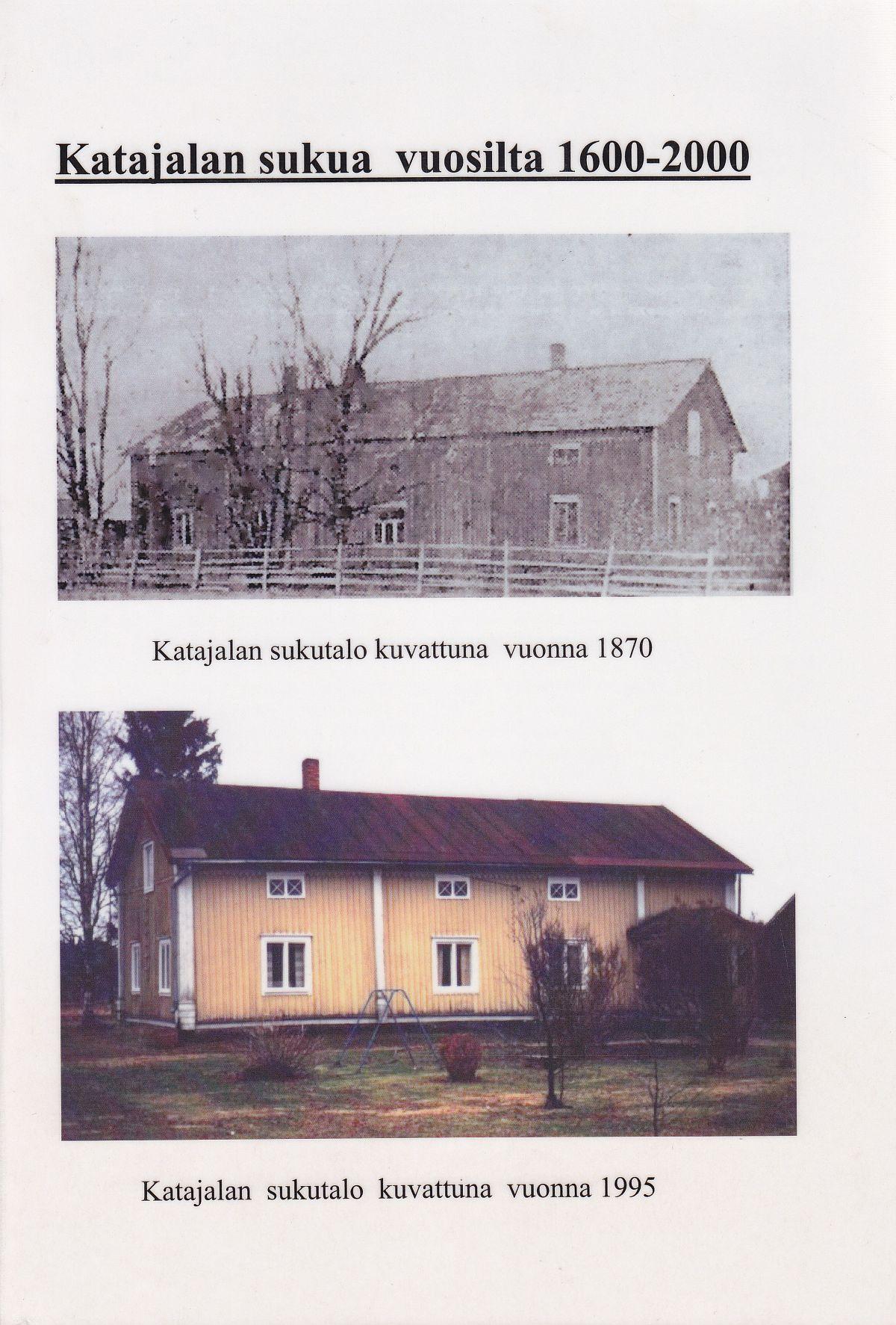 Seppo Kiviojan toeksen Katajalan sukua vuosilta 1600-2000 kannessa suvun kotitalo